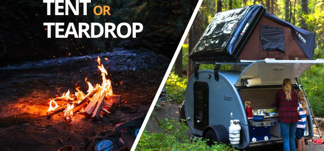 Tent Camping or Teardrop Camping?
